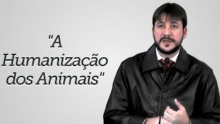 """""""A Humanização dos Animais"""" - Herley Rocha"""