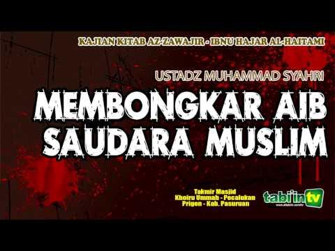 Membongkar Aib Saudara Muslim - Ustadz Muhammad Syahri