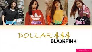 BLACKPINK – 'DOLLAR/DALLA (가사) $$$' Lyrics [Han/Rom/Eng] (Color Coded)