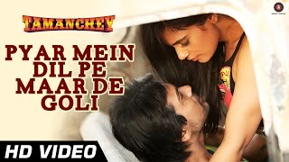 Pyar Mein Dil Pe Maar De Goli Official Video | Tamanchey | Nikhil Dwivedi & Richa Chadda - HD