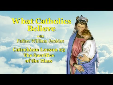 Catechism Lesson 23: The Sacrifice of the Mass