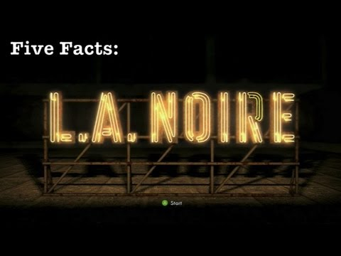 Five Facts - L.A. Noire