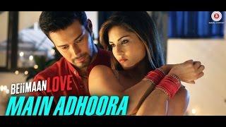 Main Adhoora -Beiimaan Love| Sunny Leone & rajniesh duggall|Yasser Desai, Aakansha Sharma|