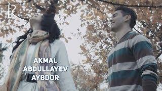Akmal Abdullayev - Aybdor | Акмал Абдуллаев - Айбдор