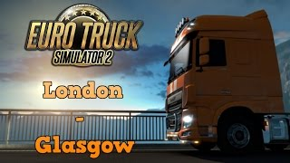 Euro Truck Simulator 2 - London to Glasgow