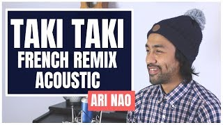 Taki Taki French  FranГais рЁр Remix Acoustic - LyricsParoles - DJ Snake - ARI NAO