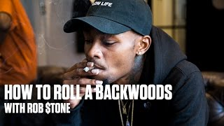 How To Roll A Backwoods - With Rob $tone