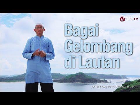 Renungan Islami: Bagai Gelombang di Lautan - Ustadz Badrusalam, Lc.
