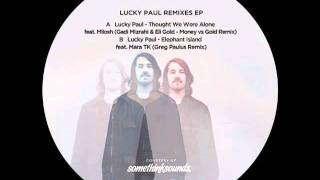 Lucky Paul - Thought We Were Alone feat Milosh (Gadi Mizrahi & Eli Gold - Money vs Gold Remix)