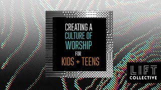 LIFT Online Collective // Creating a Culture of Worship for Kids + Teens