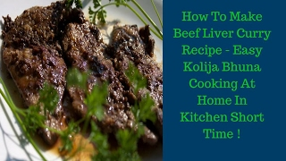 How To Make Beef Liver Curry Recipe | Easy Kolija Bhuna Cooking At Home In Kitchen Short Time