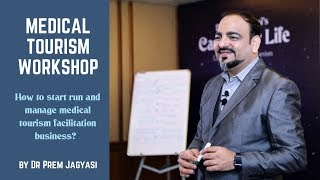 Medical Tourism Facilitator Business - How to Start, Run and Manage MT Business by Dr Prem Jagyasi