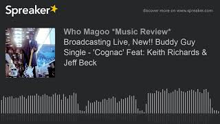 Broadcasting Live New Buddy Guy Single 39 Cognac 39 Feat Keith Richards Jeff Beck Part 1 Of 3