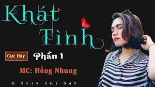 Truyện tâm lí xã hội mới nhất 2019 - Khát tình P1 #mchongnhung