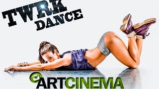 ART-CINEMA | TWRK DANCE
