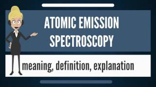 What is ATOMIC EMISSION SPECTROSCOPY? What does ATOMIC EMISSION SPECTROSCOPY mean?