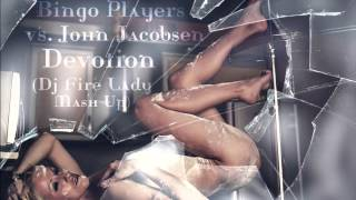 Bingo Players vs. John Jacobsen - Devotion (DJ Fire Lady Mashup)