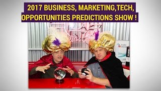 2017 Business, Marketing, Technology, Gadgets Predictions Edited Replay