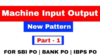 Machine Input Output Advance level Reasoning for Bank PO SBI PO IBPS PO In Hindi Part 1
