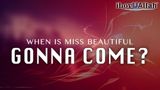 When Is Miss Beautiful Gonna Come?