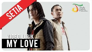 SETIA - MY LOVE | Video Lirik