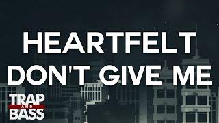 Heartfelt - Don't Give Me [FREE DL]