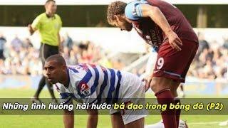 Bình luận Fun | Những tình huống hài hước bá đạo trong bóng đá (P2)