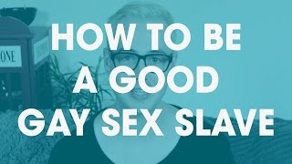 How to be a Good Gay Sex Slave