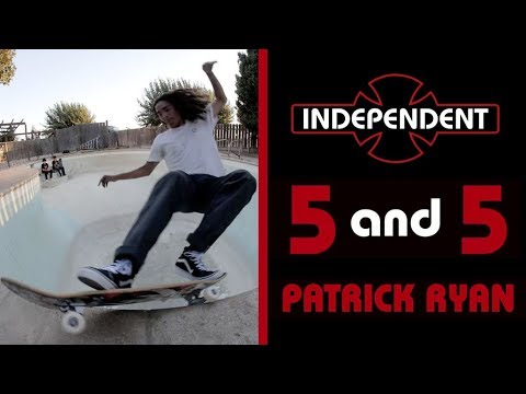Patrick Ryan: 5 & 5 | Independent Trucks