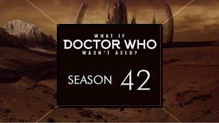 What if Doctor Who Wasn't Axed? Season 42 | DaDoctorWhoFan