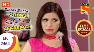 Taarak Mehta Ka Ooltah Chashmah - Ep 2464 - Full Episode - 10th May, 2018