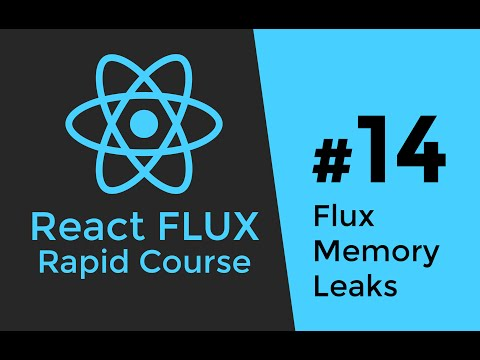 REACT FLUX TUTORIAL #14 - React & Flux Memory Leaks