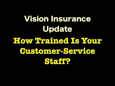 Vision Insurance - How Trained Is Your Customer-Service Staff?