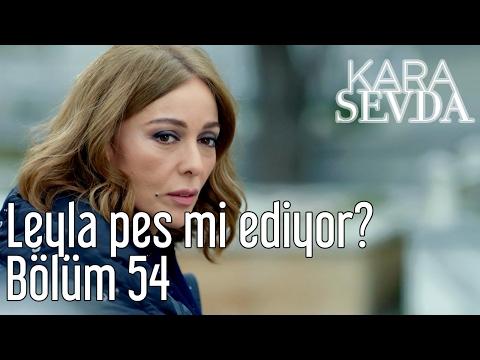 Kara Sevda 54. Bölüm - Leyla Pes mi Ediyor?