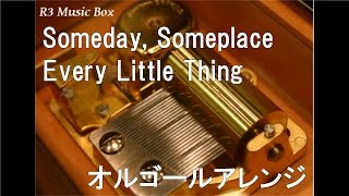 Someday, Someplace/Every Little Thing【オルゴール】 (TOYOTA「HILUX SURF」CMソング)