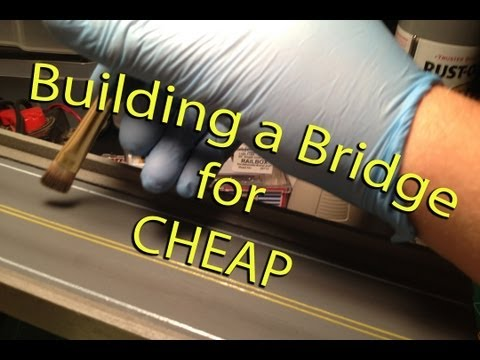 Model Railroading: How To - Building a Bridge for Cheap