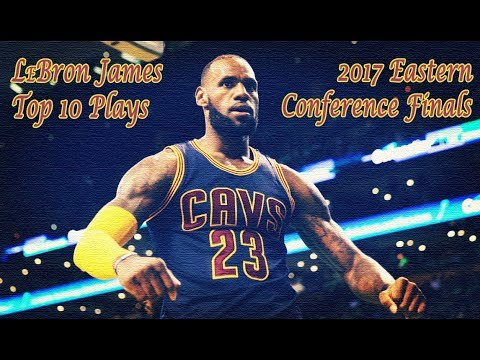 LeBron James Top 10 Plays of 2017 Eastern Conference Finals