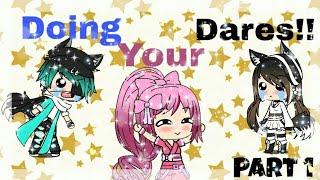 Doing your dares!!  | Gacha life | Part 1 |