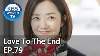 Love To The End | ??? ?? EP.79 [SUB: ENG, CHN/2018.12.03]