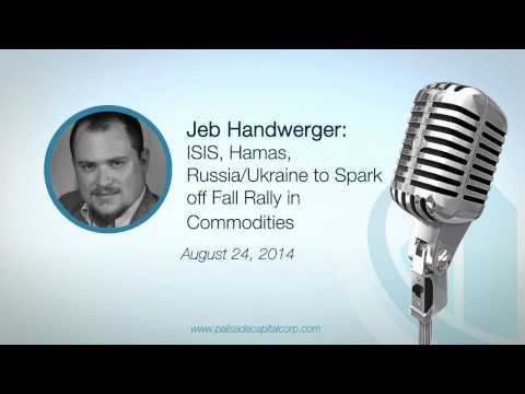 Jeb Handwerger: ISIS, Hamas, Russia/Ukraine to Spark Off Rally in Commodities - 8/24/14