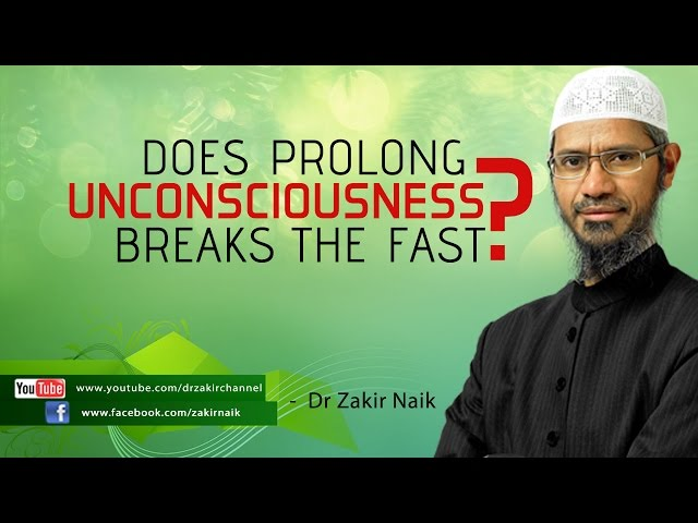 Does prolong unconsciousness break the fast? by Dr Zakir Naik