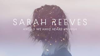 Angels We Have Heard On High By Sarah Reeves Official Audio