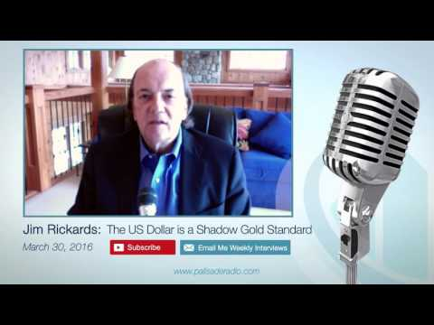 Jim Rickards: The US Dollar Is a Shadow Gold Currency - The New Case for Gold