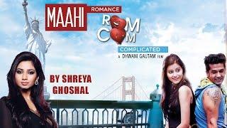 Maahi Full Video Song Shreya Ghoshal | Romance Complicated (2016) | Red Ribbon