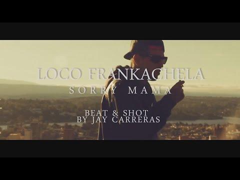 Loco Frankachela - Sorry Mama - Video Oficial 2016