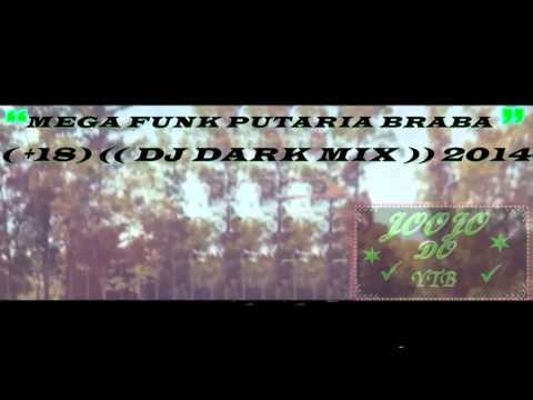 MEGA FUNK PUTARIA BRABA ♫ ♪ ( +18) (( DJ DARK MIX )) 2014 .. ♫
