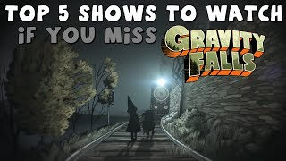 Top 5 Shows to Watch if You Miss Gravity Falls