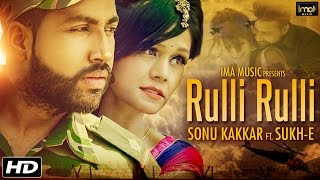 Sonu Kakkar Ft. SukhE Muzical Doctorz Sad Song - Rulli Rulli | Latest Punjabi Songs 2016 | Punjabi