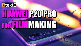 HUAWEI P20 PRO For Filmmaking - Full Video Feature Test