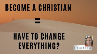 If I become a Christian, do I have to change everything?